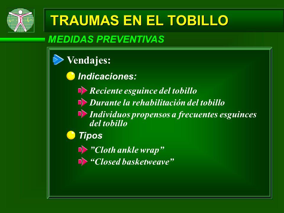 TRAUMAS EN EL TOBILLO MEDIDAS PREVENTIVAS Vendajes: Indicaciones: Reciente esguince del tobillo Durante la rehabilitación del tobillo Individuos prope