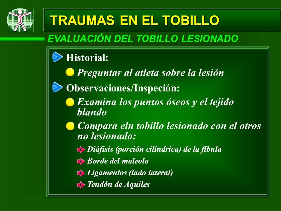 TRAUMAS EN EL TOBILLO EVALUACIÓN DEL TOBILLO LESIONADO Historial: Preguntar al atleta sobre la lesión Observaciones/Inspeción: Examina los puntos óseo