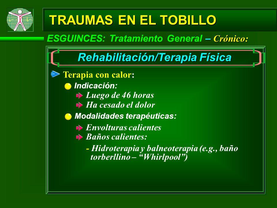 – Crónico: ESGUINCES: Tratamiento General – Crónico: TRAUMAS EN EL TOBILLO Rehabilitación/Terapia Física Terapia con calor: Modalidades terapéuticas: