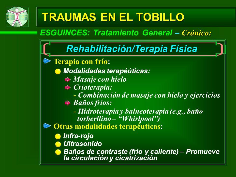 – Crónico: ESGUINCES: Tratamiento General – Crónico: TRAUMAS EN EL TOBILLO Rehabilitación/Terapia Física Terapia con frío: Modalidades terapéúticas: M