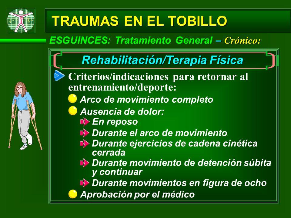 – Crónico: ESGUINCES: Tratamiento General – Crónico: TRAUMAS EN EL TOBILLO Rehabilitación/Terapia Física Criterios/indicaciones para retornar al entre