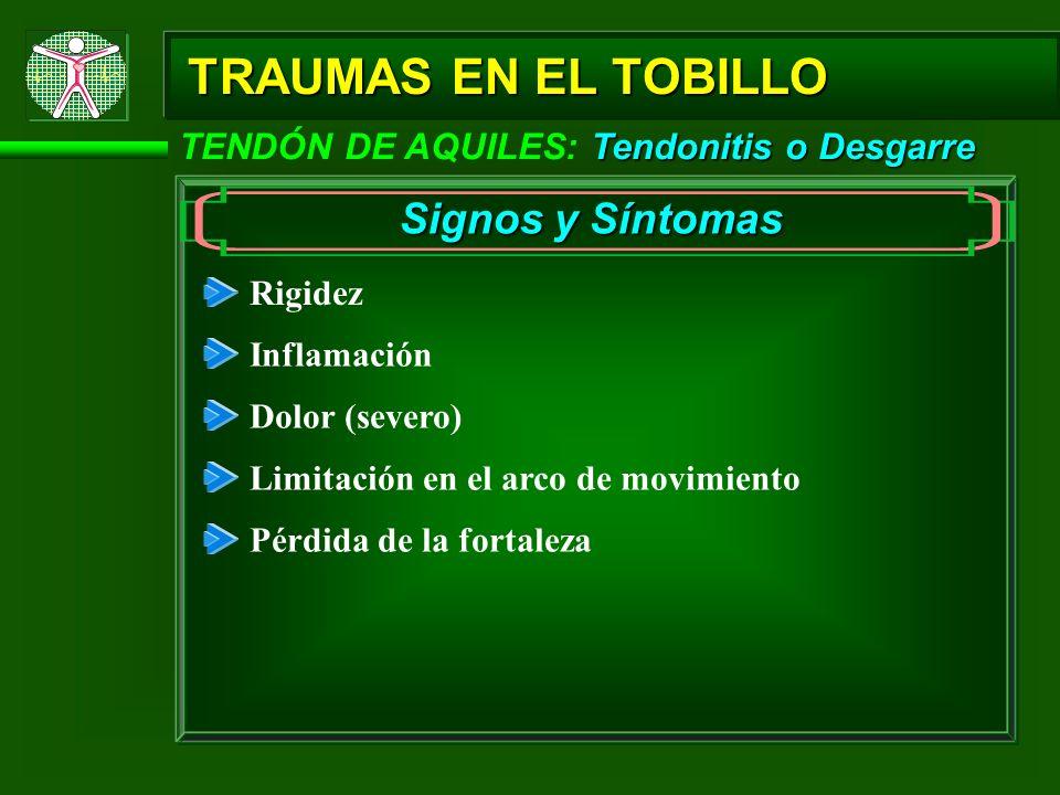 Tendonitis o Desgarre TENDÓN DE AQUILES: Tendonitis o Desgarre TRAUMAS EN EL TOBILLO Signos y Síntomas Rigidez Inflamación Dolor (severo) Limitación e