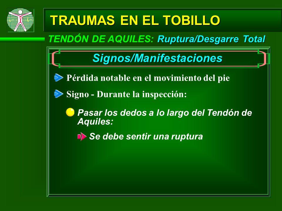 Ruptura/Desgarre Total TENDÓN DE AQUILES: Ruptura/Desgarre Total TRAUMAS EN EL TOBILLO Signos/Manifestaciones Pérdida notable en el movimiento del pie