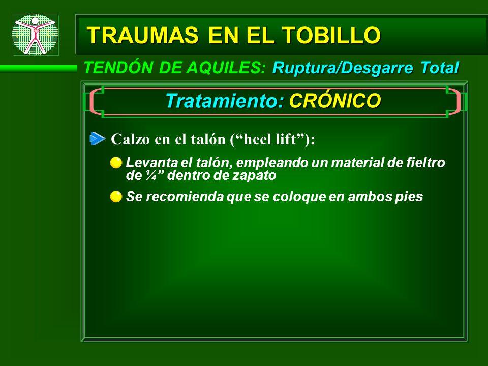 Ruptura/Desgarre Total TENDÓN DE AQUILES: Ruptura/Desgarre Total TRAUMAS EN EL TOBILLO Calzo en el talón (heel lift): Levanta el talón, empleando un m