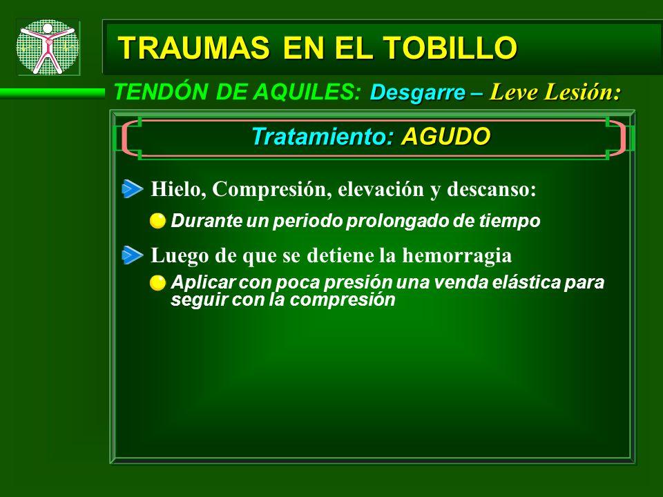Desgarre – Leve Lesión: TENDÓN DE AQUILES: Desgarre – Leve Lesión: TRAUMAS EN EL TOBILLO Tratamiento: AGUDO Hielo, Compresión, elevación y descanso: L