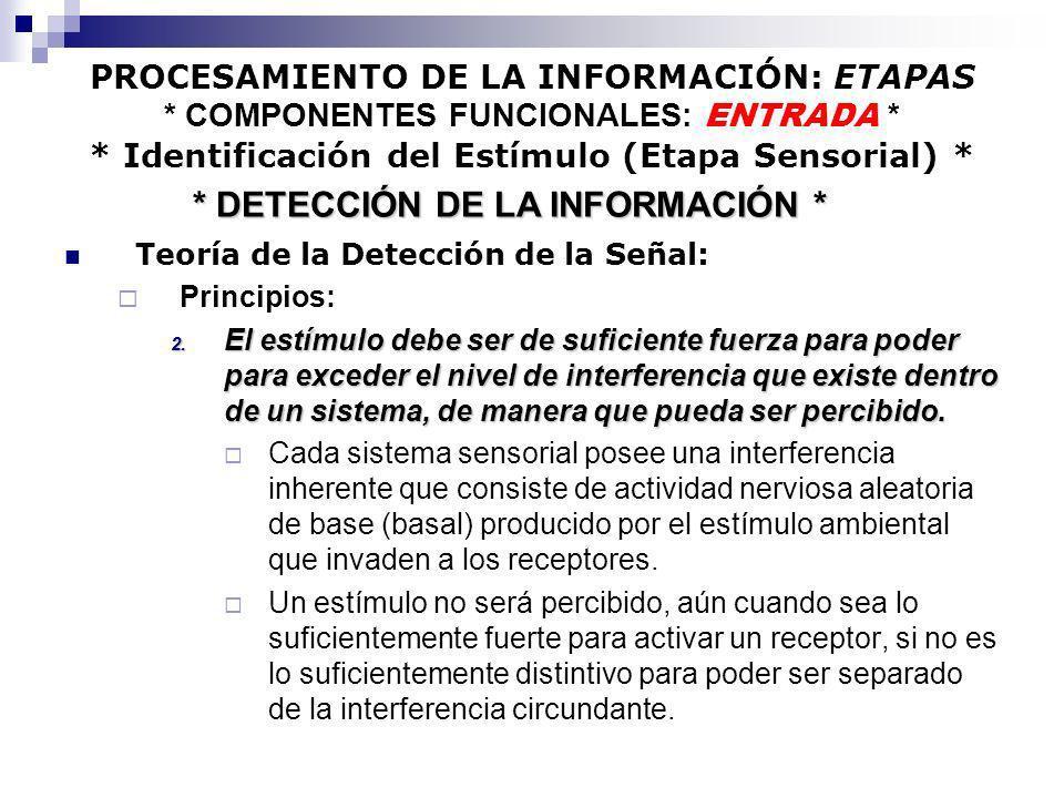 PROCESAMIENTO DE LA INFORMACIÓN: ETAPAS * COMPONENTES FUNCIONALES: ENTRADA * * Identificación del Estímulo (Etapa Sensorial) * Teoría de la Detección