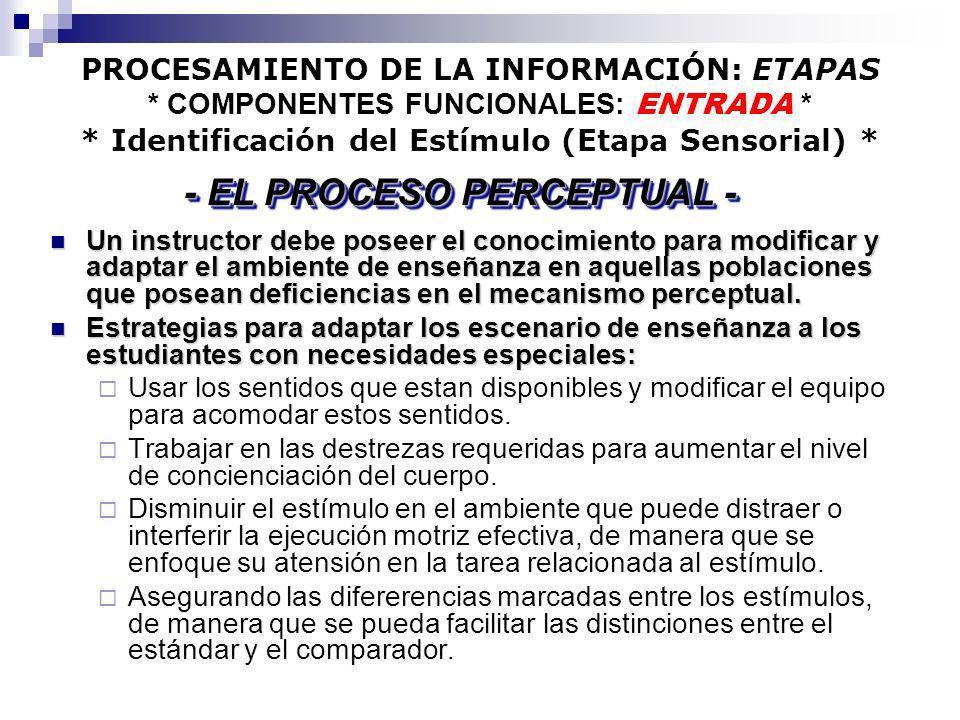 PROCESAMIENTO DE LA INFORMACIÓN: ETAPAS * COMPONENTES FUNCIONALES: ENTRADA * * Identificación del Estímulo (Etapa Sensorial) * Un instructor debe pose