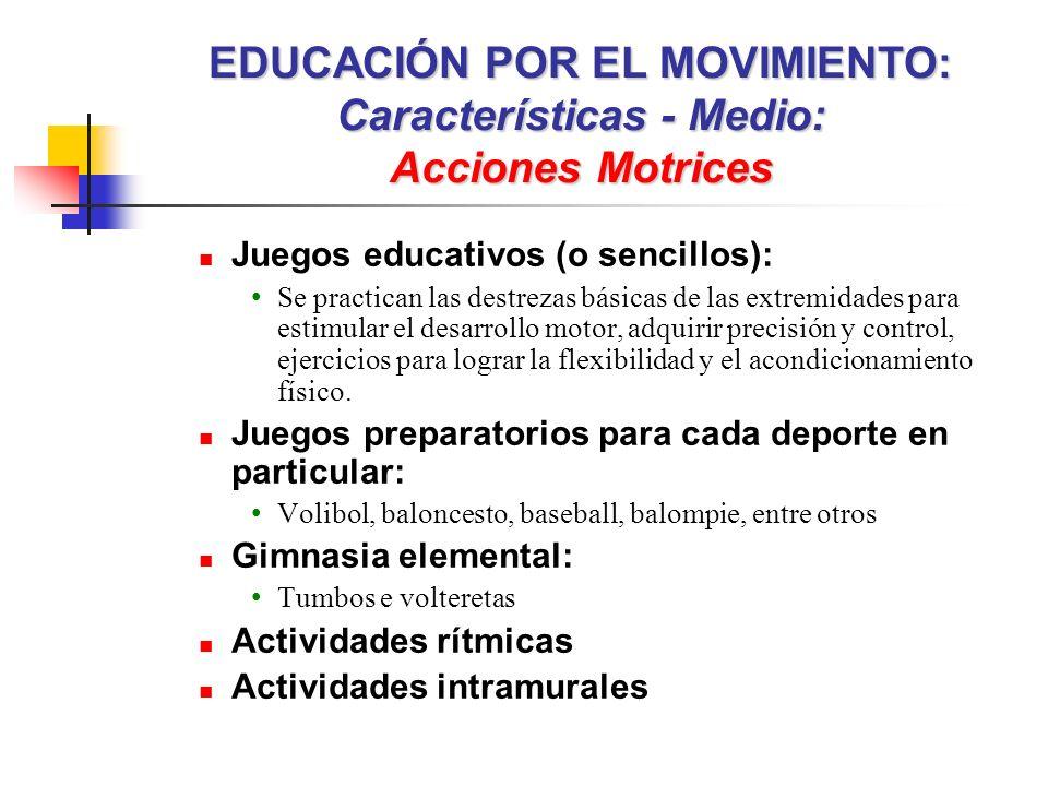 Juegos educativos (o sencillos): Se practican las destrezas básicas de las extremidades para estimular el desarrollo motor, adquirir precisión y contr
