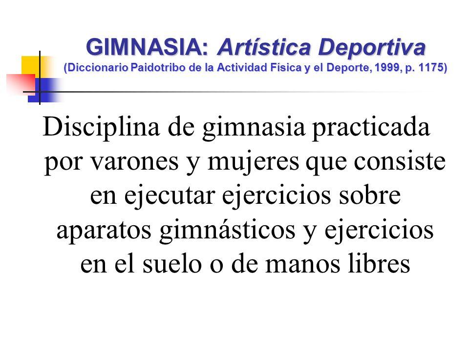 Disciplina de gimnasia practicada por varones y mujeres que consiste en ejecutar ejercicios sobre aparatos gimnásticos y ejercicios en el suelo o de m