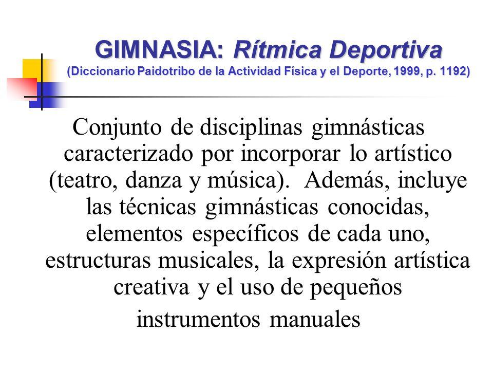 Conjunto de disciplinas gimnásticas caracterizado por incorporar lo artístico (teatro, danza y música). Además, incluye las técnicas gimnásticas conoc