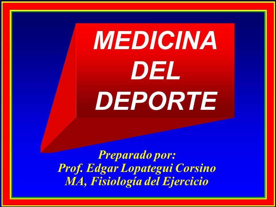 Preparado por: Prof. Edgar Lopategui Corsino MA, Fisiología del Ejercicio MEDICINA DEL DEPORTE