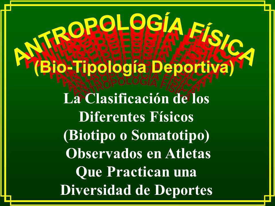 (Bio-Tipología Deportiva) La Clasificación de los Diferentes Físicos (Biotipo o Somatotipo) Observados en Atletas Que Practican una Diversidad de Depo
