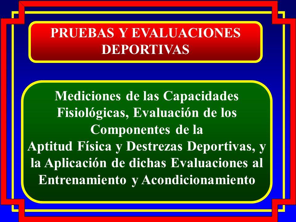 PRUEBAS Y EVALUACIONES DEPORTIVAS Mediciones de las Capacidades Fisiológicas, Evaluación de los Componentes de la Aptitud Física y Destrezas Deportiva