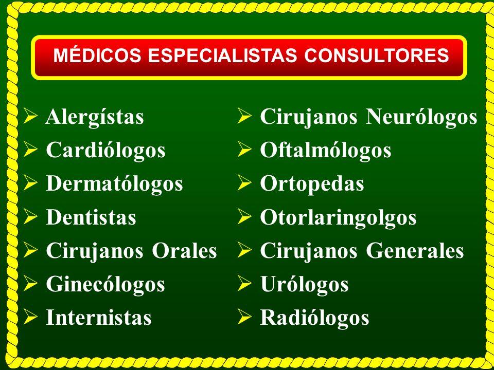 MÉDICOS ESPECIALISTAS CONSULTORES Alergístas Cardiólogos Dermatólogos Dentistas Cirujanos Orales Ginecólogos Internistas Cirujanos Neurólogos Oftalmól