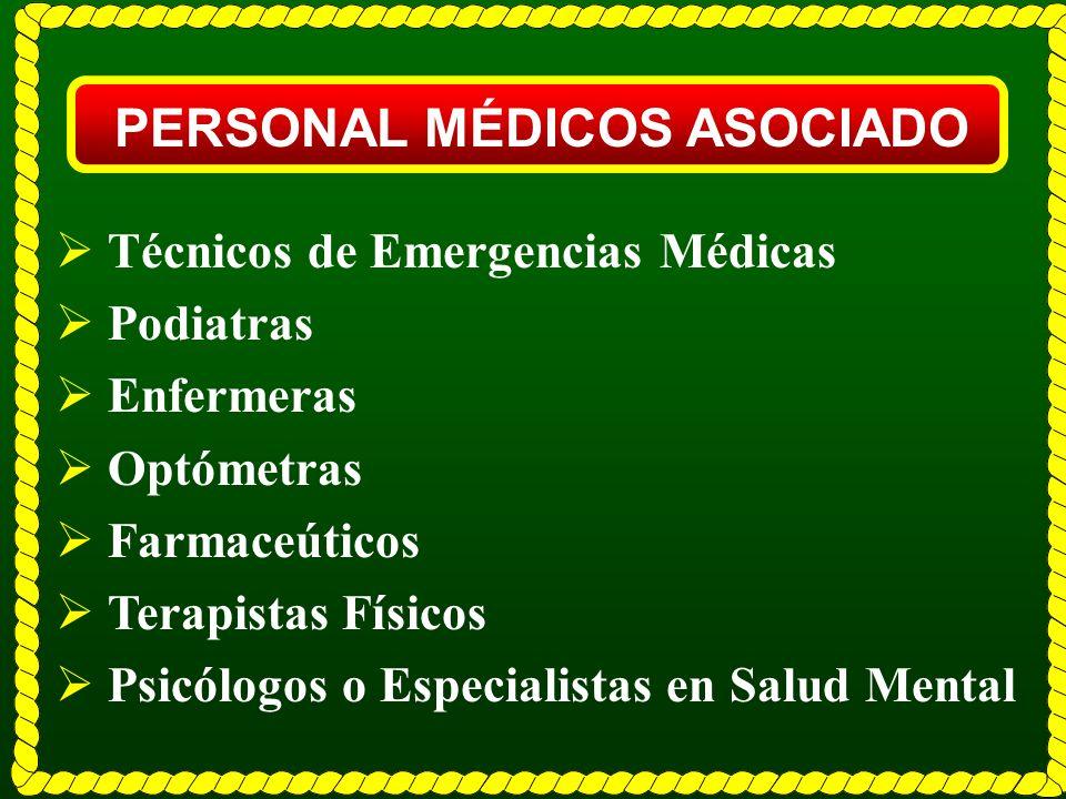 PERSONAL MÉDICOS ASOCIADO Técnicos de Emergencias Médicas Podiatras Enfermeras Optómetras Farmaceúticos Terapistas Físicos Psicólogos o Especialistas