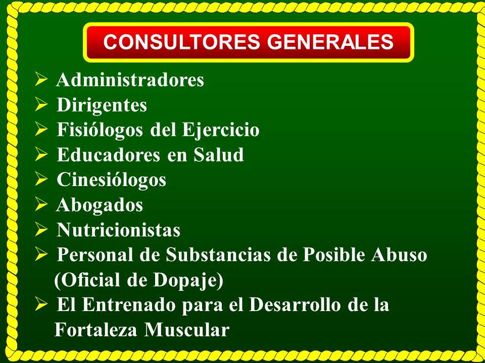 CONSULTORES GENERALES Administradores Dirigentes Fisiólogos del Ejercicio Educadores en Salud Cinesiólogos Abogados Nutricionistas Personal de Substan