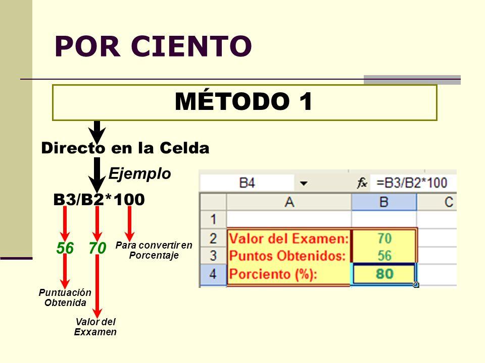 POR CIENTO B3/B2*100 MÉTODO 1 Directo en la Celda Ejemplo 5670 Puntuación Obtenida Valor del Exxamen Para convertir en Porcentaje