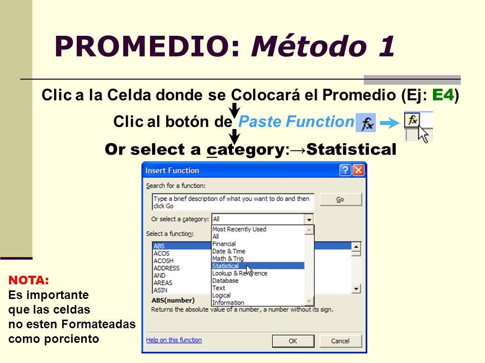 Clic a la Celda donde se Colocará el Promedio (Ej: E4 ) Clic al botón de Paste Function: Or select a category : Statistical PROMEDIO: Método 1 NOTA: E