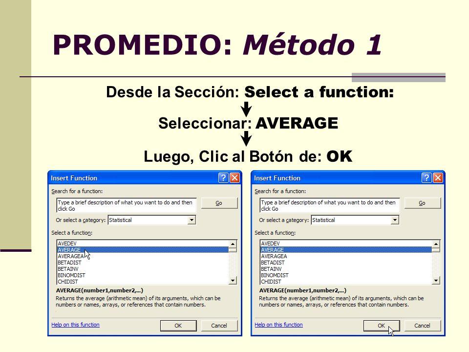 PROMEDIO: Método 1 Desde la Sección: Select a function: Seleccionar: AVERAGE Luego, Clic al Botón de: OK