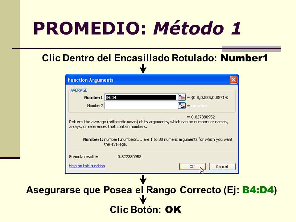 PROMEDIO: Método 1 Clic Dentro del Encasillado Rotulado: Number1 Asegurarse que Posea el Rango Correcto (Ej: B4:D4 ) Clic Botón: OK