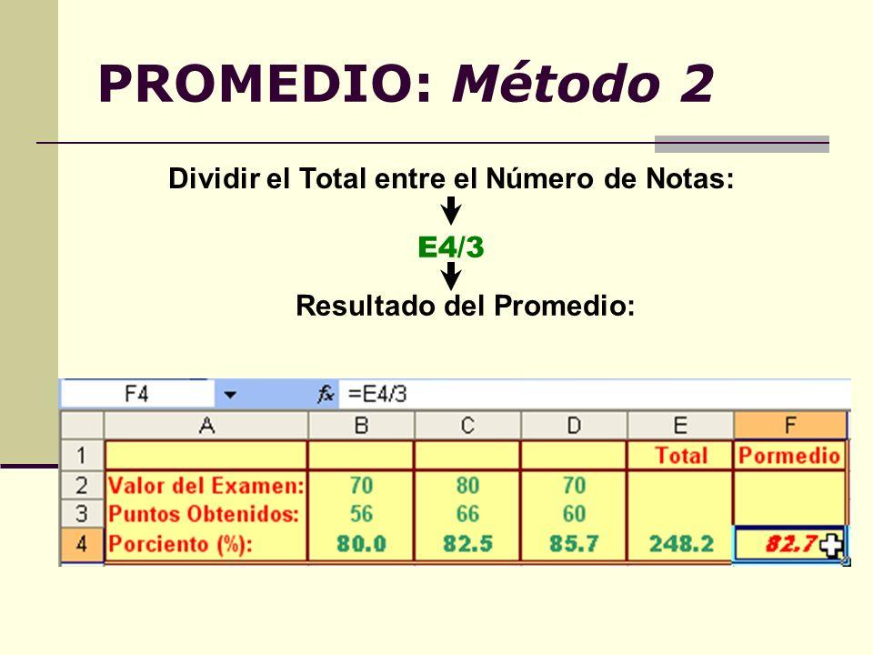PROMEDIO: Método 2 Dividir el Total entre el Número de Notas: E4/3 Resultado del Promedio: