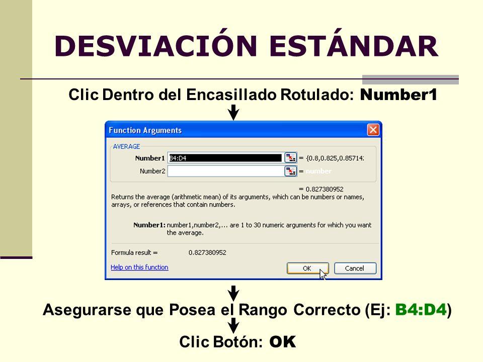 DESVIACIÓN ESTÁNDAR Clic Dentro del Encasillado Rotulado: Number1 Asegurarse que Posea el Rango Correcto (Ej: B4:D4 ) Clic Botón: OK