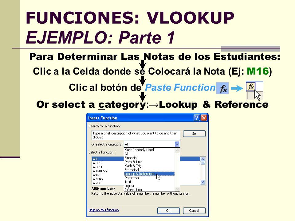FUNCIONES: VLOOKUP EJEMPLO: Parte 1 Clic a la Celda donde se Colocará la Nota (Ej: M16 ) Para Determinar Las Notas de los Estudiantes: Clic al botón d