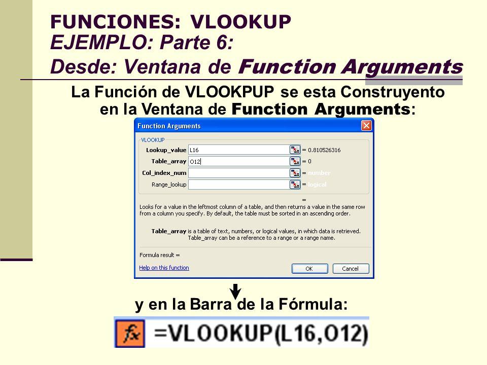 FUNCIONES: VLOOKUP EJEMPLO: Parte 6: Desde: Ventana de Function Arguments La Función de VLOOKPUP se esta Construyento en la Ventana de Function Argume