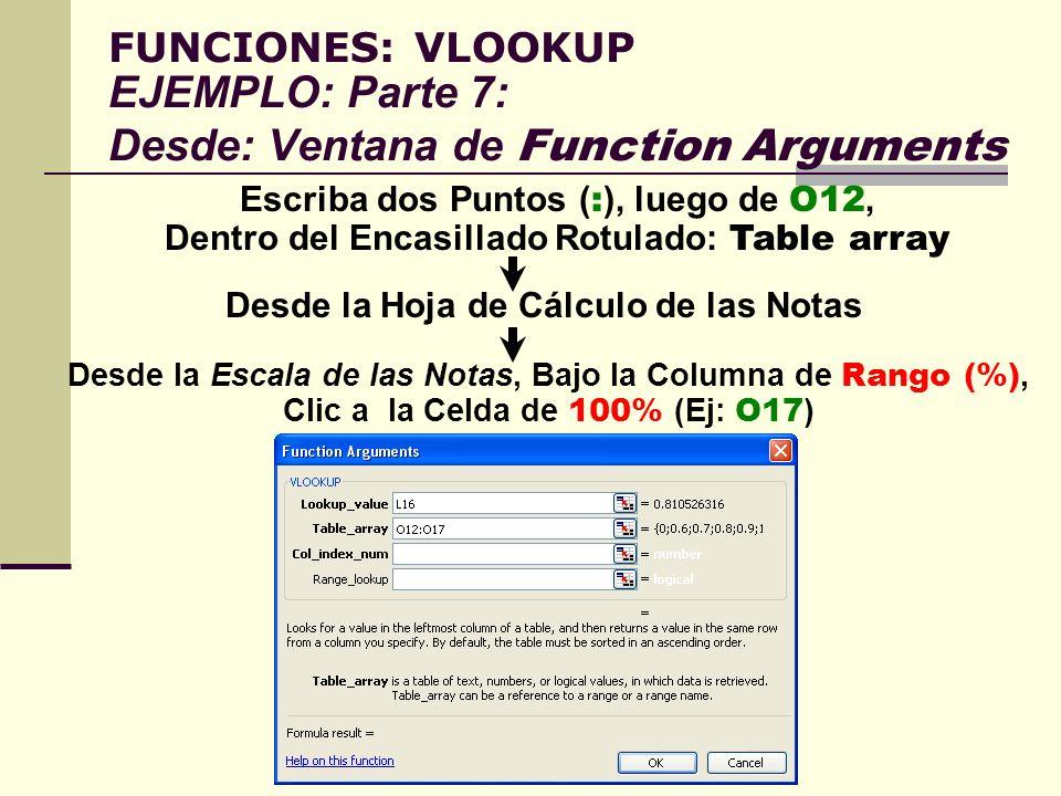 FUNCIONES: VLOOKUP EJEMPLO: Parte 7: Desde: Ventana de Function Arguments Escriba dos Puntos ( : ), luego de O12, Dentro del Encasillado Rotulado: Tab