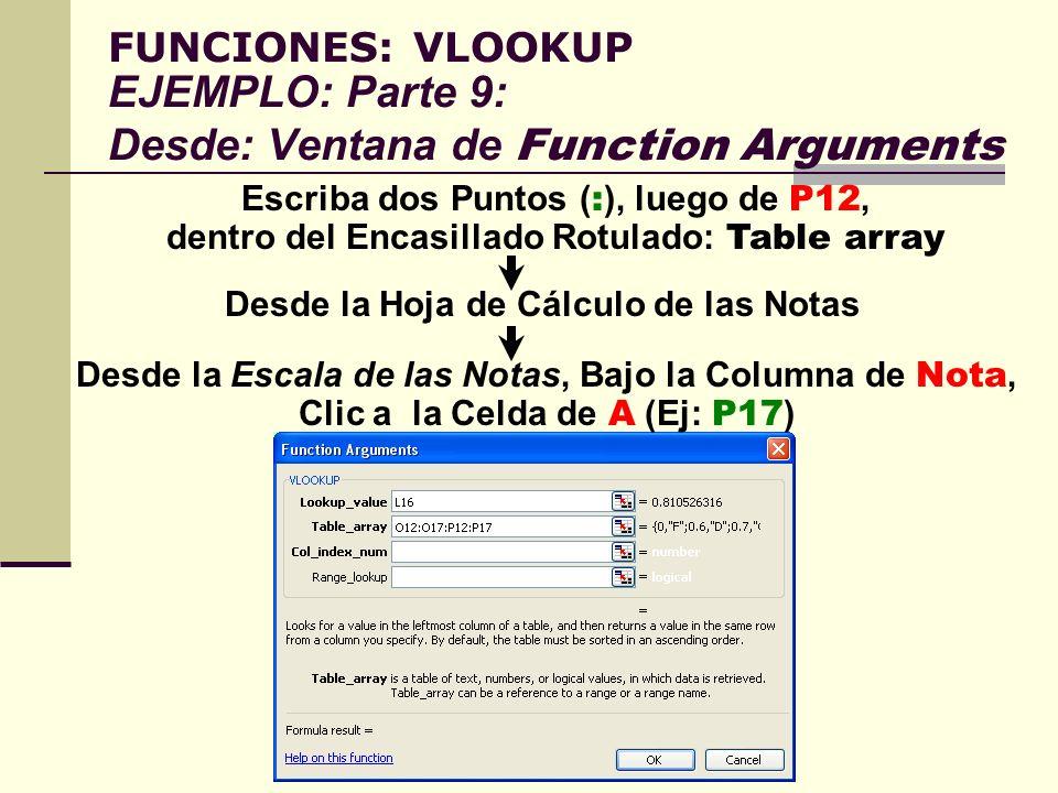 FUNCIONES: VLOOKUP EJEMPLO: Parte 9: Desde: Ventana de Function Arguments Escriba dos Puntos ( : ), luego de P12, dentro del Encasillado Rotulado: Tab