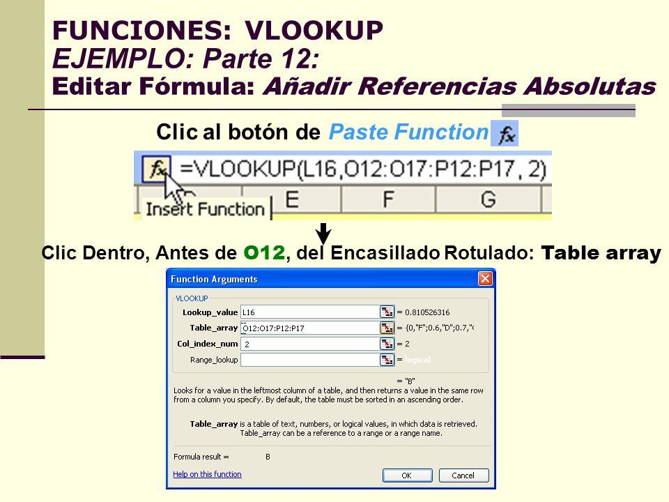 FUNCIONES: VLOOKUP EJEMPLO: Parte 12: Editar Fórmula: Añadir Referencias Absolutas Clic al botón de Paste Function: Clic Dentro, Antes de O12, del Enc