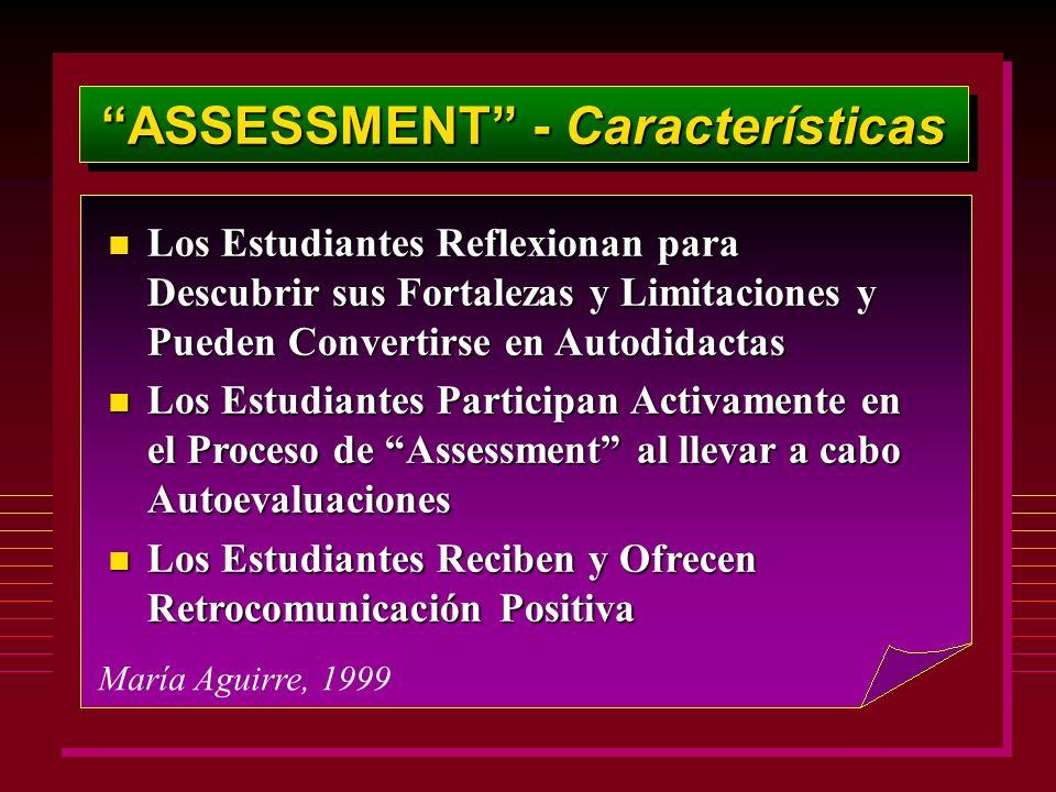 ASSESSMENT - Características María Aguirre, 1999 n Los Estudiantes Reflexionan para Descubrir sus Fortalezas y Limitaciones y Pueden Convertirse en Au