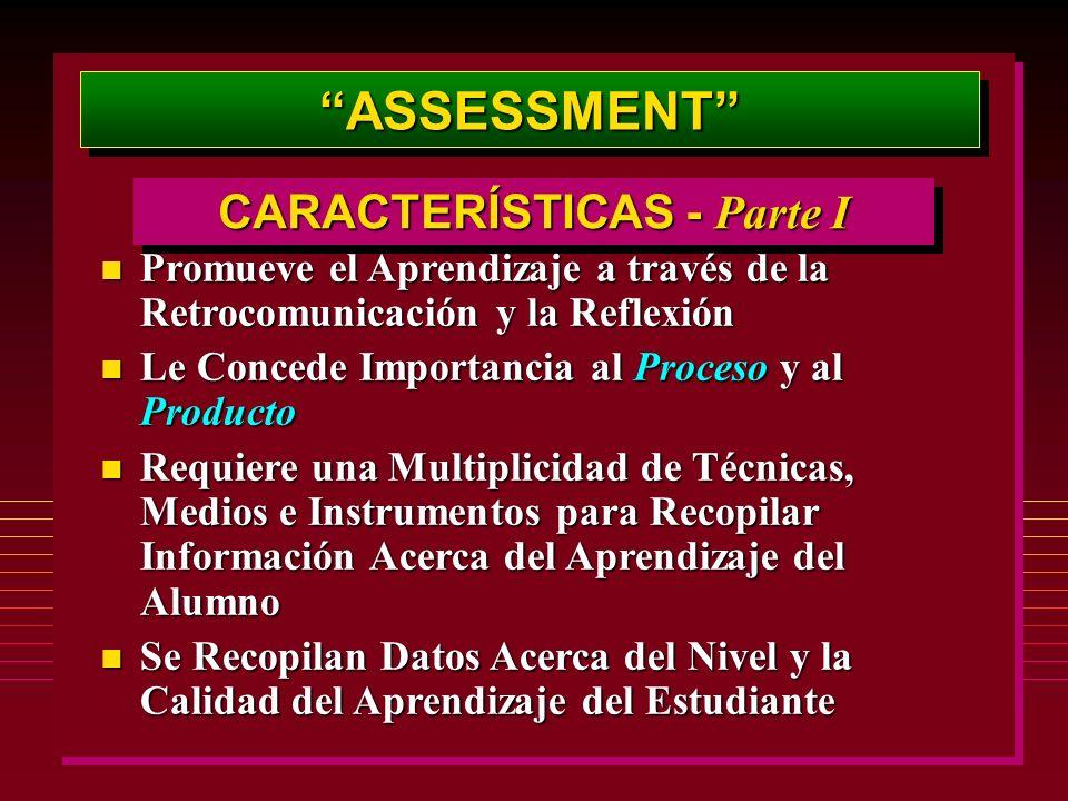 ASSESSMENTASSESSMENT CARACTERÍSTICAS - Parte I n Promueve el Aprendizaje a través de la Retrocomunicación y la Reflexión n Le Concede Importancia al P