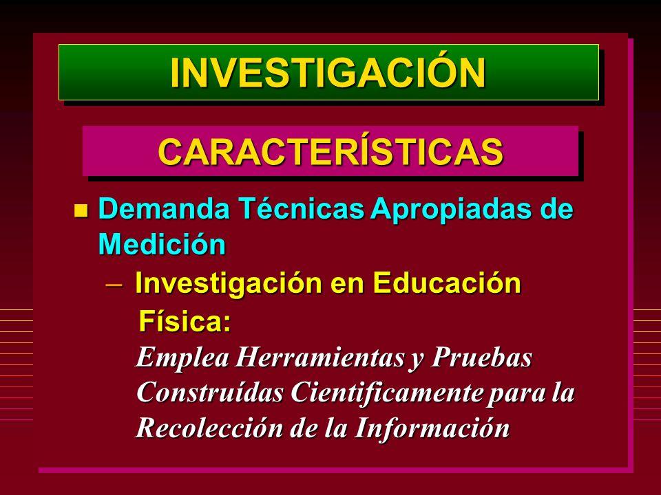 INVESTIGACIÓNINVESTIGACIÓN n Demanda Técnicas Apropiadas de Medición – Investigación en Educación Física: Física: Emplea Herramientas y Pruebas Emplea
