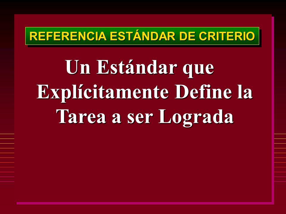 REFERENCIA ESTÁNDAR DE CRITERIO Un Estándar que Explícitamente Define la Tarea a ser Lograda