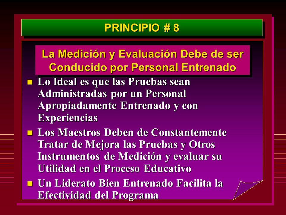PRINCIPIO # 8 La Medición y Evaluación Debe de ser Conducido por Personal Entrenado n Lo Ideal es que las Pruebas sean Administradas por un Personal A