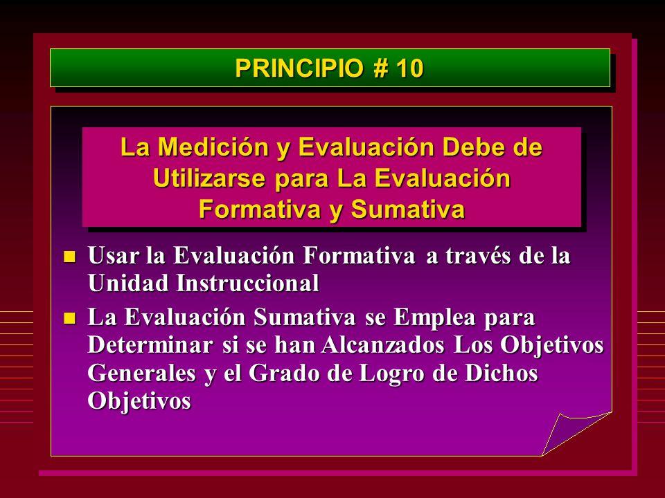 PRINCIPIO # 10 La Medición y Evaluación Debe de Utilizarse para La Evaluación Formativa y Sumativa n Usar la Evaluación Formativa a través de la Unida