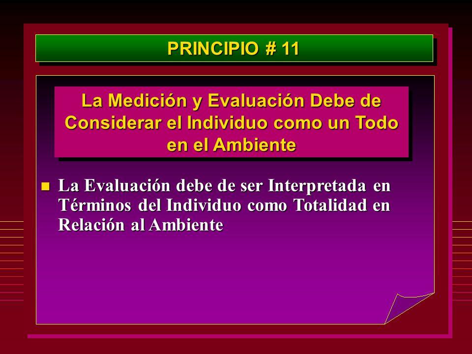 PRINCIPIO # 11 La Medición y Evaluación Debe de Considerar el Individuo como un Todo en el Ambiente n La Evaluación debe de ser Interpretada en Términ
