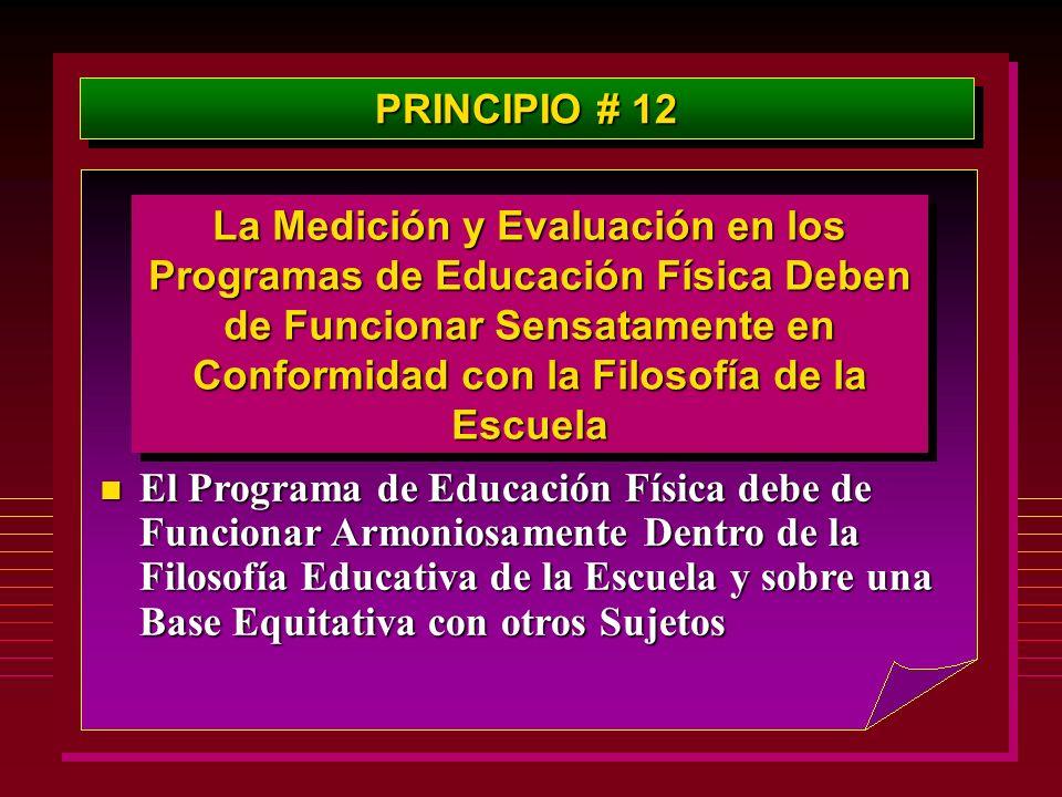 PRINCIPIO # 12 La Medición y Evaluación en los Programas de Educación Física Deben de Funcionar Sensatamente en Conformidad con la Filosofía de la Esc