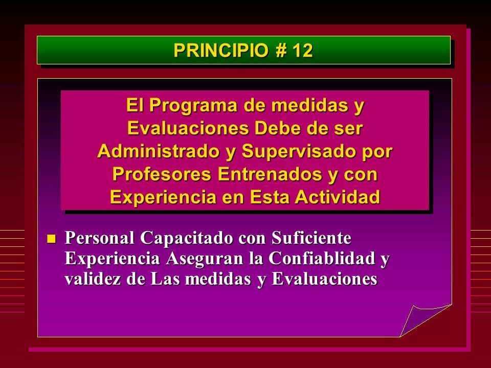 PRINCIPIO # 12 El Programa de medidas y Evaluaciones Debe de ser Administrado y Supervisado por Profesores Entrenados y con Experiencia en Esta Activi