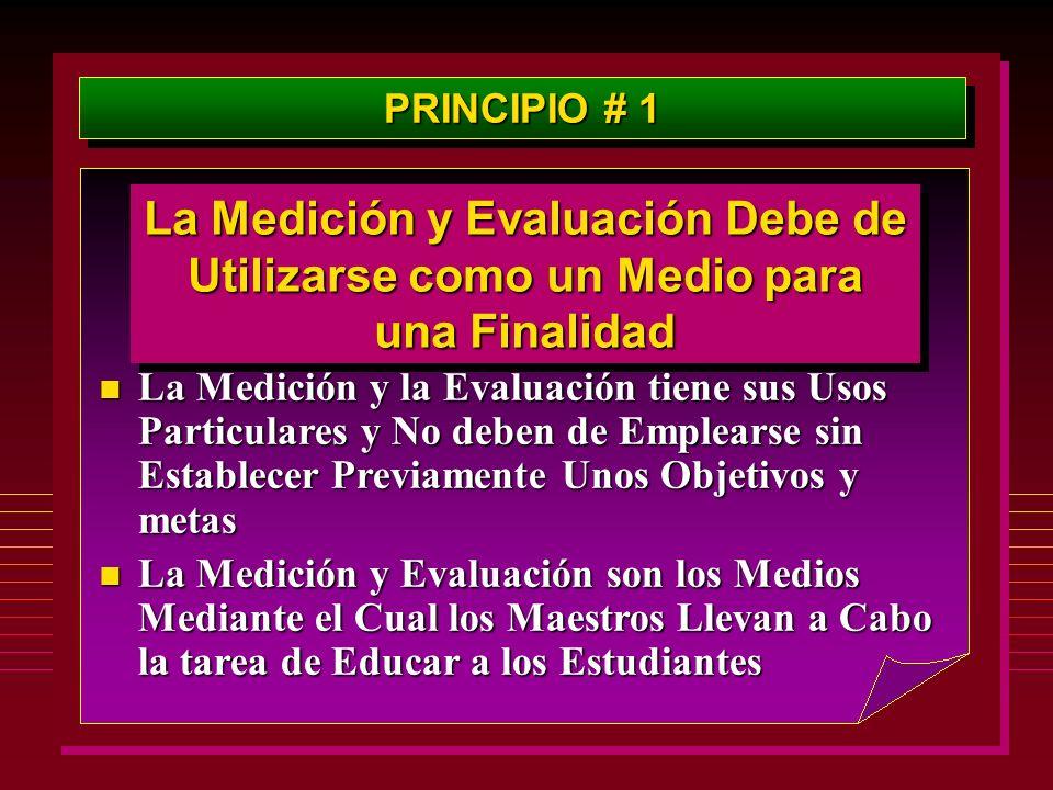 PRINCIPIO # 1 La Medición y Evaluación Debe de Utilizarse como un Medio para una Finalidad n La Medición y la Evaluación tiene sus Usos Particulares y