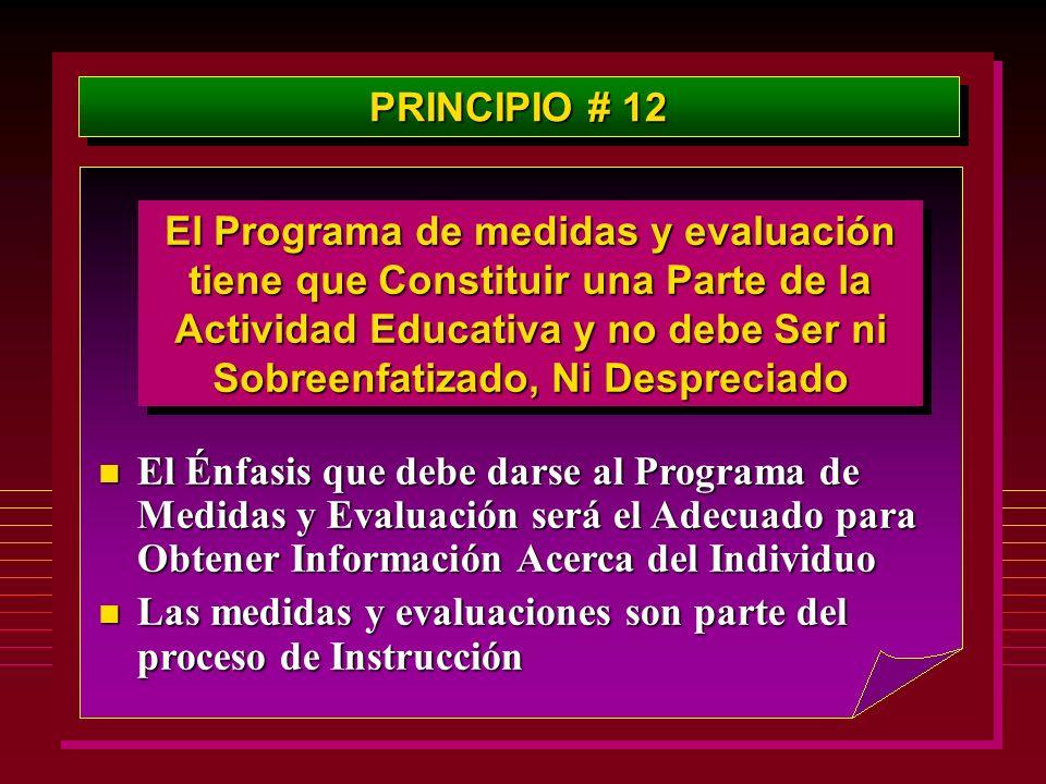 PRINCIPIO # 12 El Programa de medidas y evaluación tiene que Constituir una Parte de la Actividad Educativa y no debe Ser ni Sobreenfatizado, Ni Despr