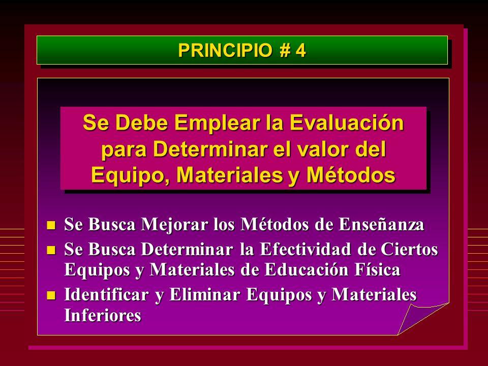 PRINCIPIO # 4 Se Debe Emplear la Evaluación para Determinar el valor del Equipo, Materiales y Métodos n Se Busca Mejorar los Métodos de Enseñanza n Se