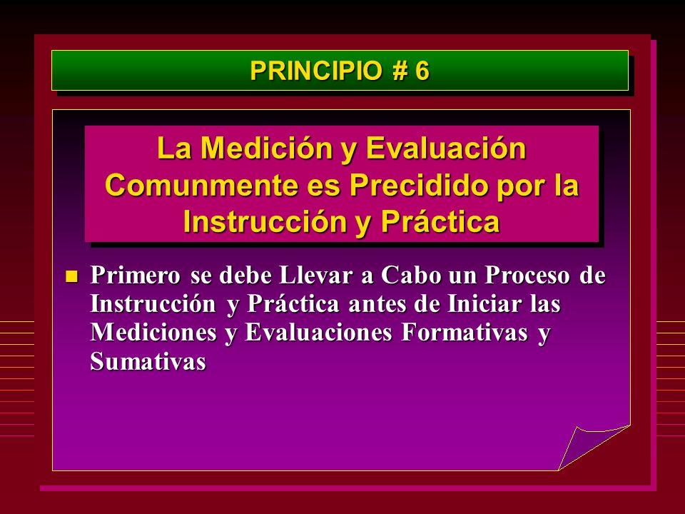 PRINCIPIO # 6 La Medición y Evaluación Comunmente es Precidido por la Instrucción y Práctica n Primero se debe Llevar a Cabo un Proceso de Instrucción