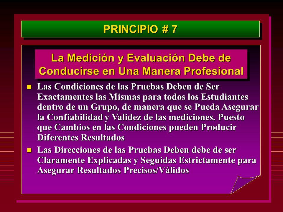 PRINCIPIO # 7 La Medición y Evaluación Debe de Conducirse en Una Manera Profesional n Las Condiciones de las Pruebas Deben de Ser Exactamentes las Mis