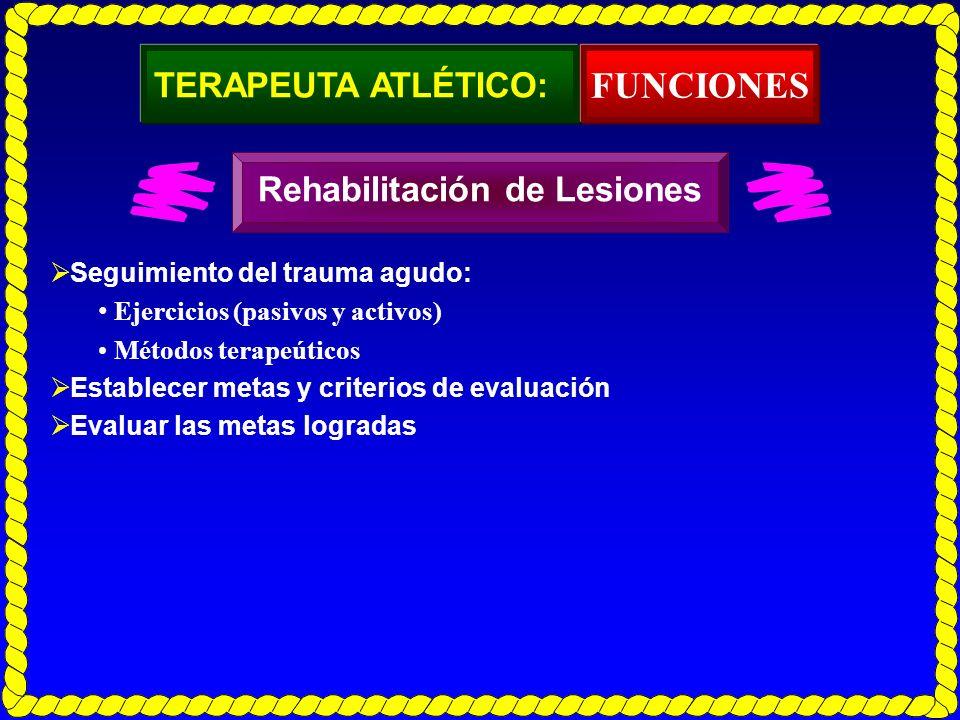 TERAPEUTA ATLÉTICO: Seguimiento del trauma agudo: Ejercicios (pasivos y activos) Métodos terapeúticos Establecer metas y criterios de evaluación Evalu