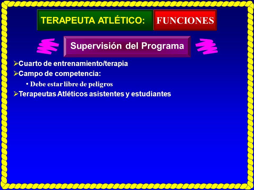TERAPEUTA ATLÉTICO: Cuarto de entrenamiento/terapia Campo de competencia: Debe estar libre de peligros Terapeutas Atléticos asistentes y estudiantes F