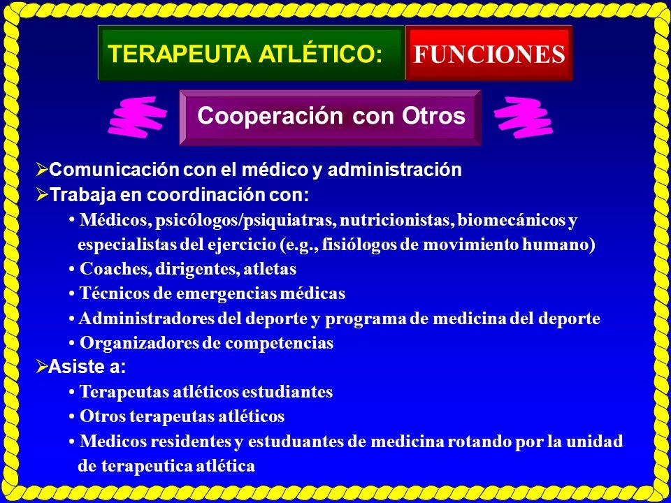 TERAPEUTA ATLÉTICO: Comunicación con el médico y administración Trabaja en coordinación con: Médicos, psicólogos/psiquiatras, nutricionistas, biomecán