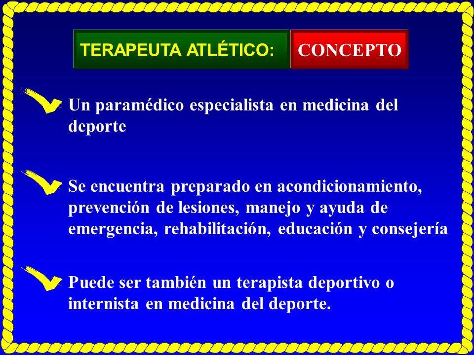 TERAPEUTA ATLÉTICO: CONCEPTO Un paramédico especialista en medicina del deporte Se encuentra preparado en acondicionamiento, prevención de lesiones, m