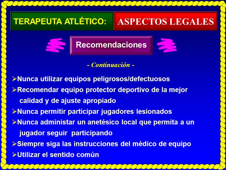 TERAPEUTA ATLÉTICO: Nunca utilizar equipos peligrosos/defectuosos Recomendar equipo protector deportivo de la mejor calidad y de ajuste apropiado Nunc